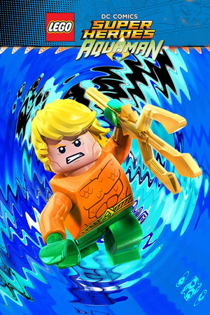 LEGO DC Comics Super Heroes: Aquaman - Rage of Atlantis (Video 2018) DVD Release Date